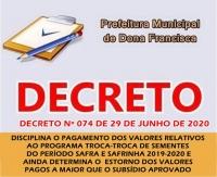 """DECRETO Nº 074 DE 29 DE JUNHO DE 2020 -""""DISCIPLINA O PAGAMENTO DOS VALORES RELATIVOS AO PROGRAMA TROCA-TROCA DE SEMENTES DO PERÍODO SAFRA E SAFRINHA 2019-2020 E AINDA DETERMINA O ESTORNO DOS VALORES PAGOS A MAIOR QUE O SUBSÍDIO APROVADO."""""""