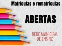 MATRÍCULAS E REMATRÍCULAS ABERTAS DA REDE DE ENSINO MUNICIPAL