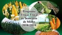 PROGRAMA TROCA-TROCA DE SEMENTES DE MILHO 2018/2019