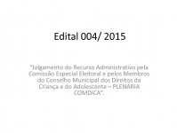Edital 004/ 2015 - Julgamento Recurso Administrativo - Plenária COMDICA
